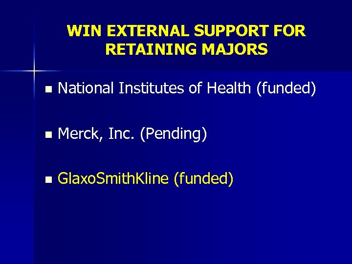 WIN EXTERNAL SUPPORT FOR RETAINING MAJORS n National Institutes of Health (funded) n Merck,