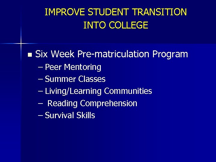 IMPROVE STUDENT TRANSITION INTO COLLEGE n Six Week Pre-matriculation Program – Peer Mentoring –