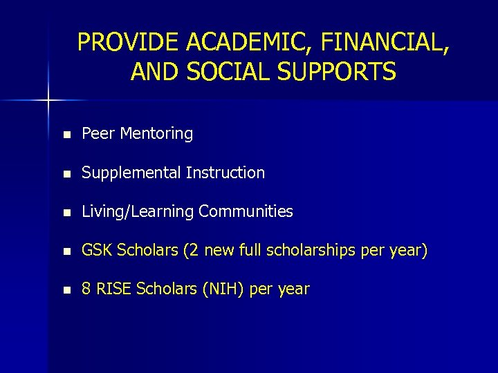 PROVIDE ACADEMIC, FINANCIAL, AND SOCIAL SUPPORTS n Peer Mentoring n Supplemental Instruction n Living/Learning