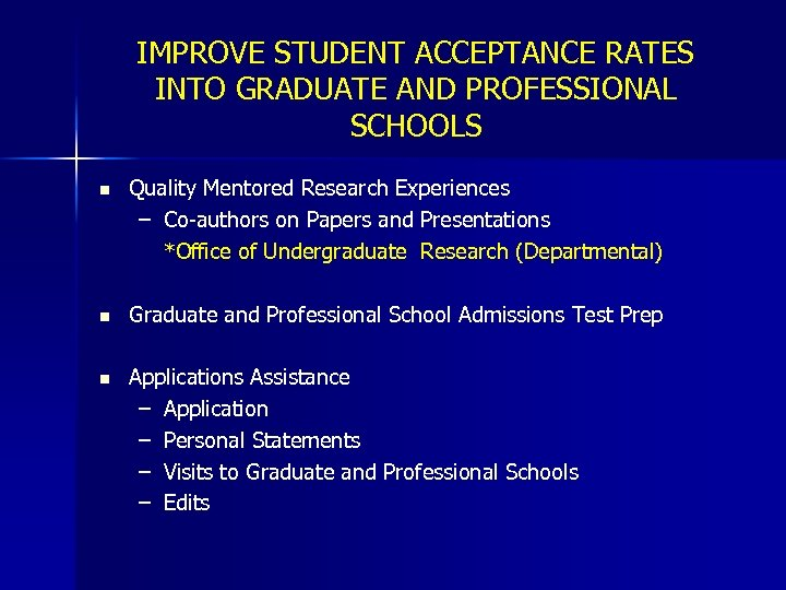 IMPROVE STUDENT ACCEPTANCE RATES INTO GRADUATE AND PROFESSIONAL SCHOOLS n Quality Mentored Research Experiences