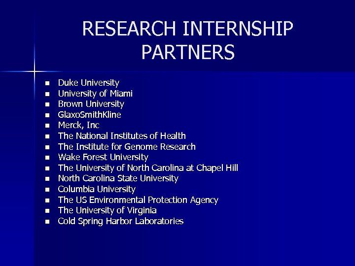 RESEARCH INTERNSHIP PARTNERS n n n n Duke University of Miami Brown University Glaxo.
