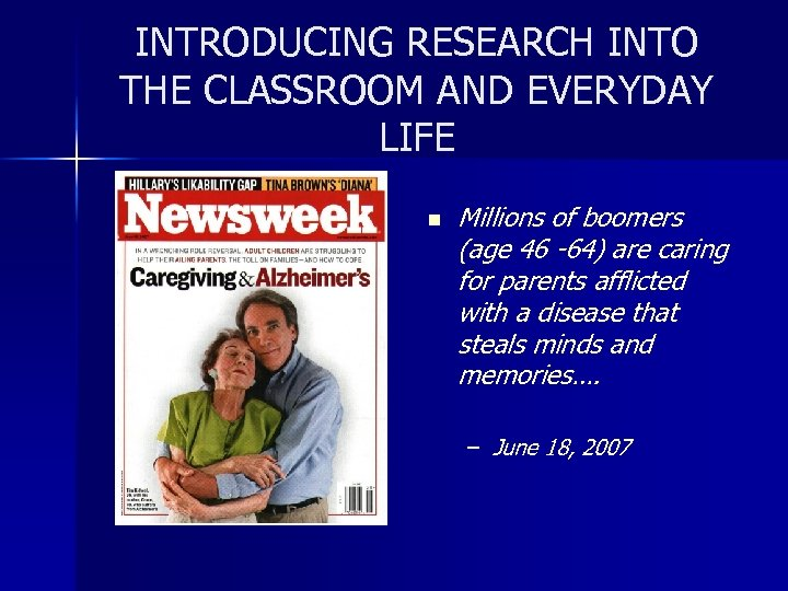 INTRODUCING RESEARCH INTO THE CLASSROOM AND EVERYDAY LIFE n Millions of boomers (age 46