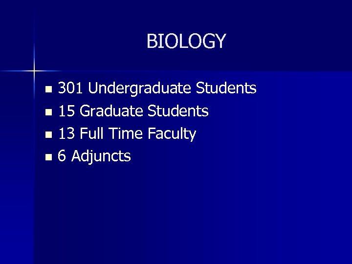 BIOLOGY 301 Undergraduate Students n 15 Graduate Students n 13 Full Time Faculty n