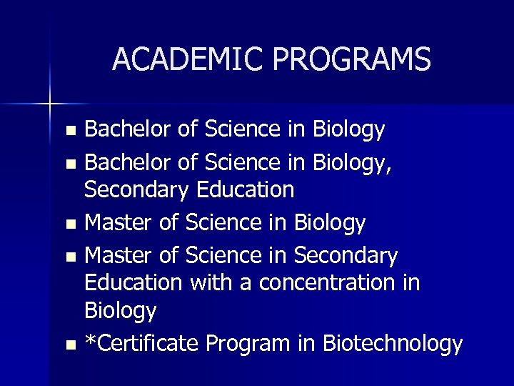 ACADEMIC PROGRAMS Bachelor of Science in Biology n Bachelor of Science in Biology, Secondary