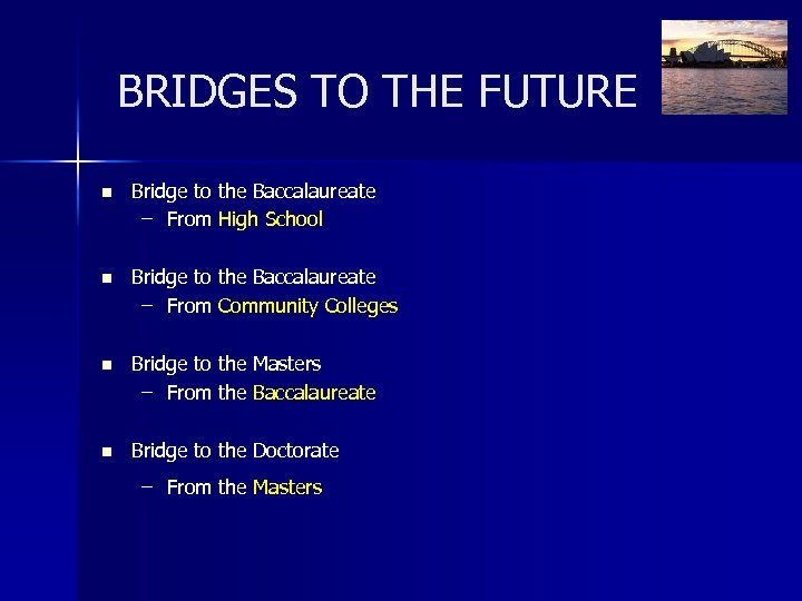 BRIDGES TO THE FUTURE n Bridge to the Baccalaureate – From High School n