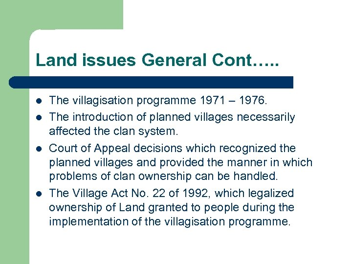 Land issues General Cont…. . l l The villagisation programme 1971 – 1976. The