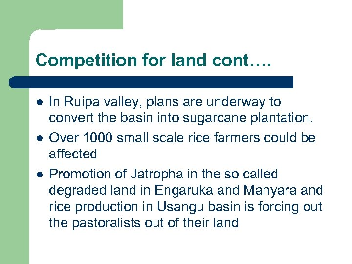 Competition for land cont…. l l l In Ruipa valley, plans are underway to