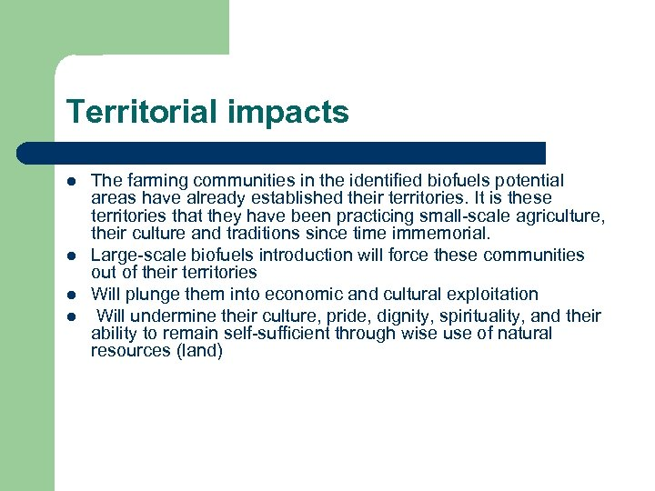 Territorial impacts l l The farming communities in the identified biofuels potential areas have