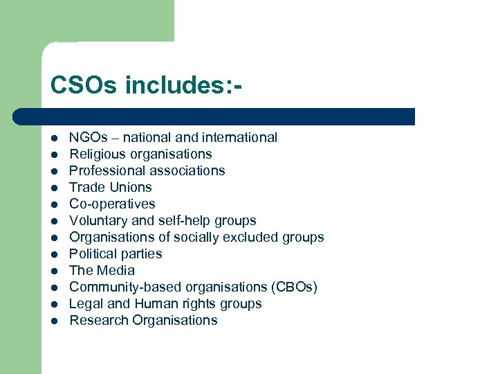 CSOs includes: l l l NGOs – national and international Religious organisations Professional associations