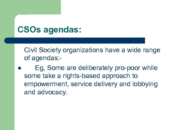 CSOs agendas: l Civil Society organizations have a wide range of agendas: Eg, Some