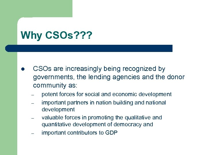 Why CSOs? ? ? l CSOs are increasingly being recognized by governments, the lending