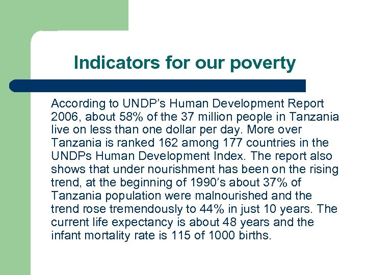 Indicators for our poverty According to UNDP's Human Development Report 2006, about 58% of