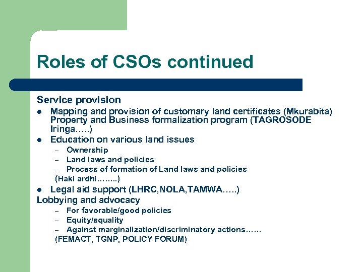 Roles of CSOs continued Service provision l l Mapping and provision of customary land