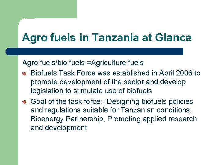 Agro fuels in Tanzania at Glance Agro fuels/bio fuels =Agriculture fuels Biofuels Task Force