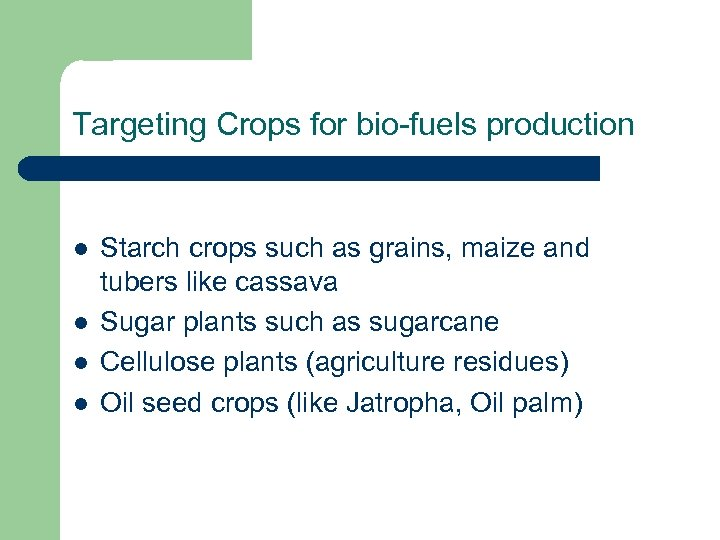 Targeting Crops for bio-fuels production l l Starch crops such as grains, maize and