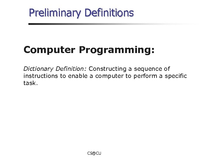 Preliminary Definitions Computer Programming: Dictionary Definition: Constructing a sequence of instructions to enable a