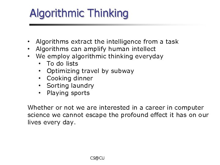 Algorithmic Thinking • Algorithms extract the intelligence from a task • Algorithms can amplify