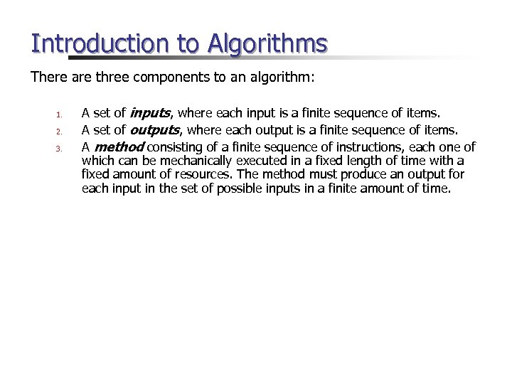 Introduction to Algorithms There are three components to an algorithm: 1. 2. 3. A