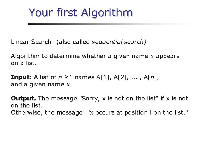 Your first Algorithm Linear Search: (also called sequential search) Algorithm to determine whether a