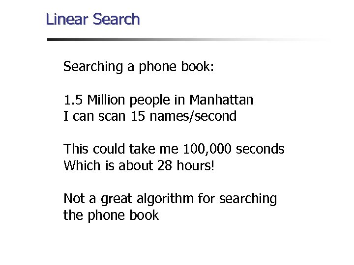 Linear Searching a phone book: 1. 5 Million people in Manhattan I can scan