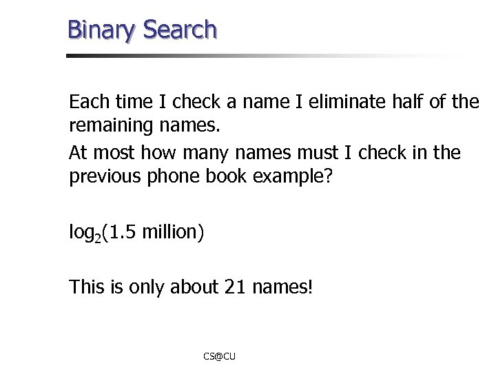 Binary Search Each time I check a name I eliminate half of the remaining