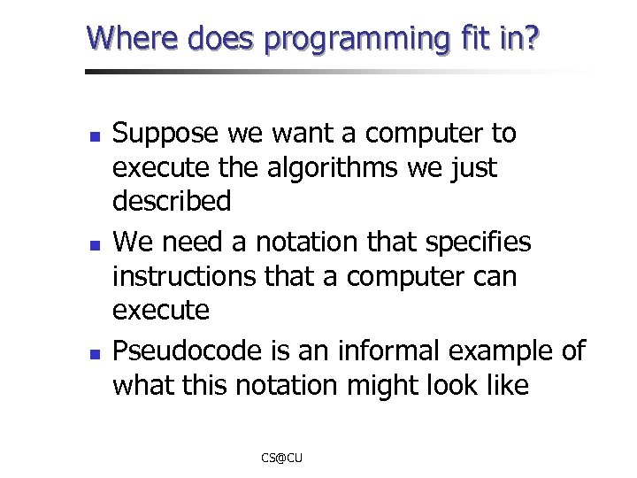 Where does programming fit in? n n n Suppose we want a computer to
