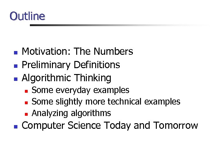 Outline n n n Motivation: The Numbers Preliminary Definitions Algorithmic Thinking n n Some