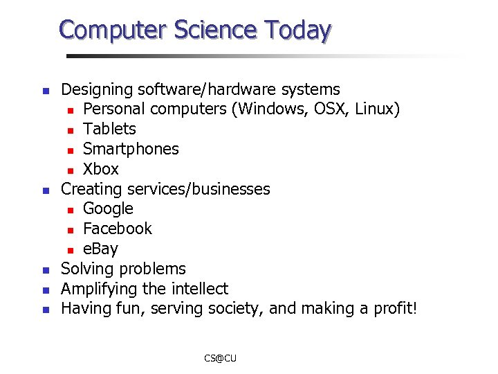 Computer Science Today n n n Designing software/hardware systems n Personal computers (Windows, OSX,