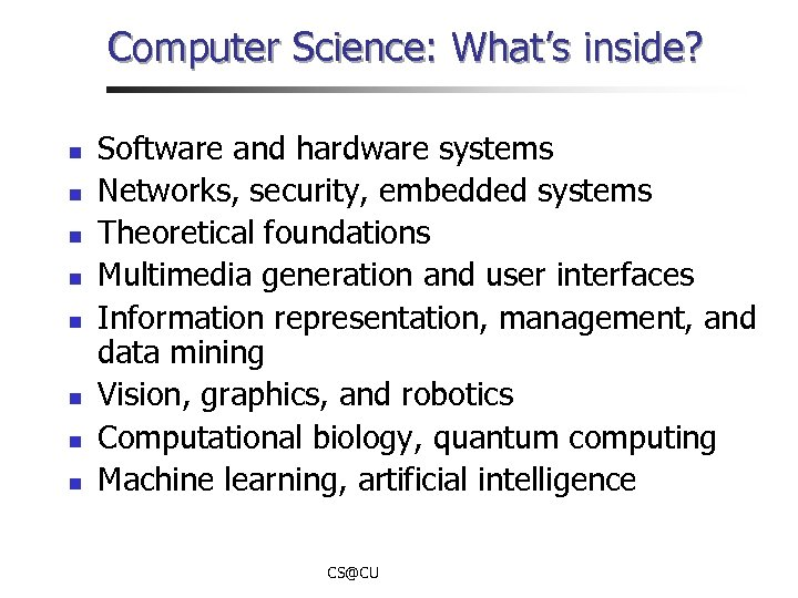 Computer Science: What's inside? n n n n Software and hardware systems Networks, security,