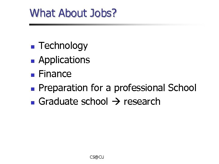 What About Jobs? n n n Technology Applications Finance Preparation for a professional School