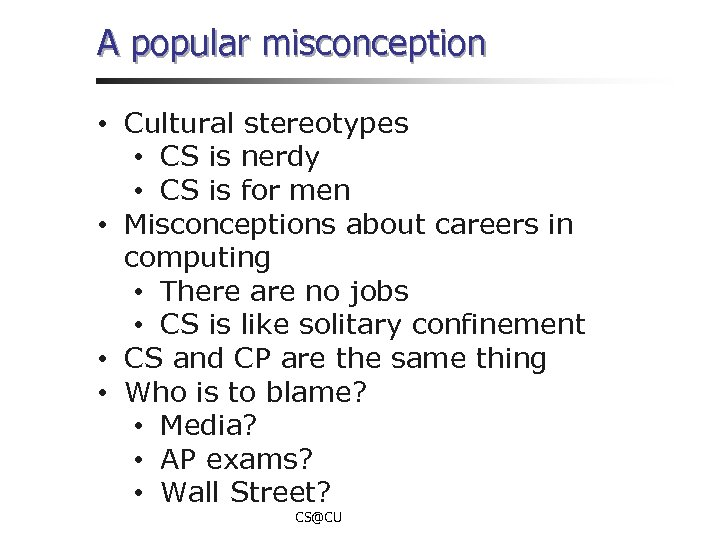 A popular misconception • Cultural stereotypes • CS is nerdy • CS is for