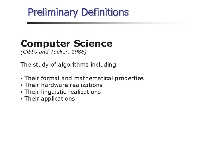 Preliminary Definitions Computer Science (Gibbs and Tucker, 1986) The study of algorithms including •