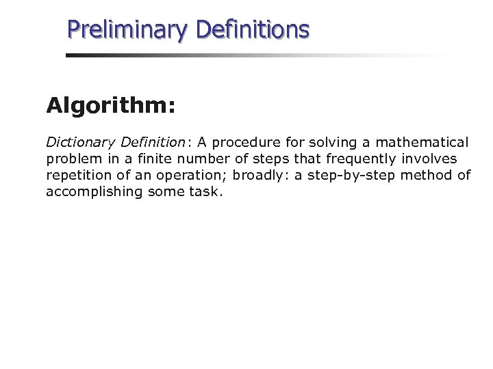 Preliminary Definitions Algorithm: Dictionary Definition: A procedure for solving a mathematical problem in a
