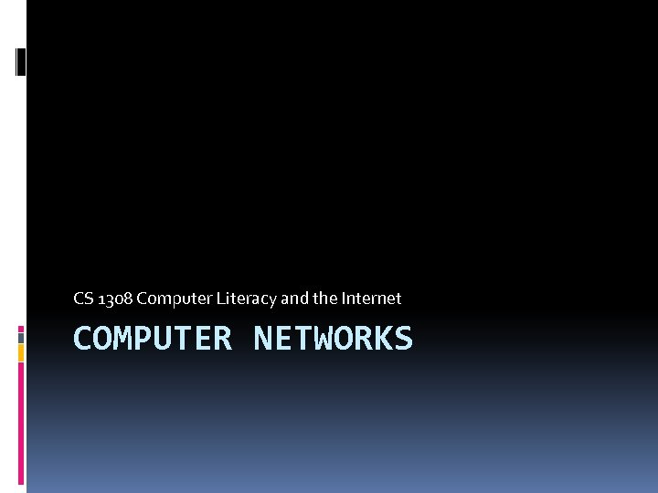 CS 1308 Computer Literacy and the Internet COMPUTER NETWORKS