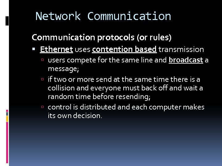 Network Communication protocols (or rules) Ethernet uses contention based transmission users compete for the