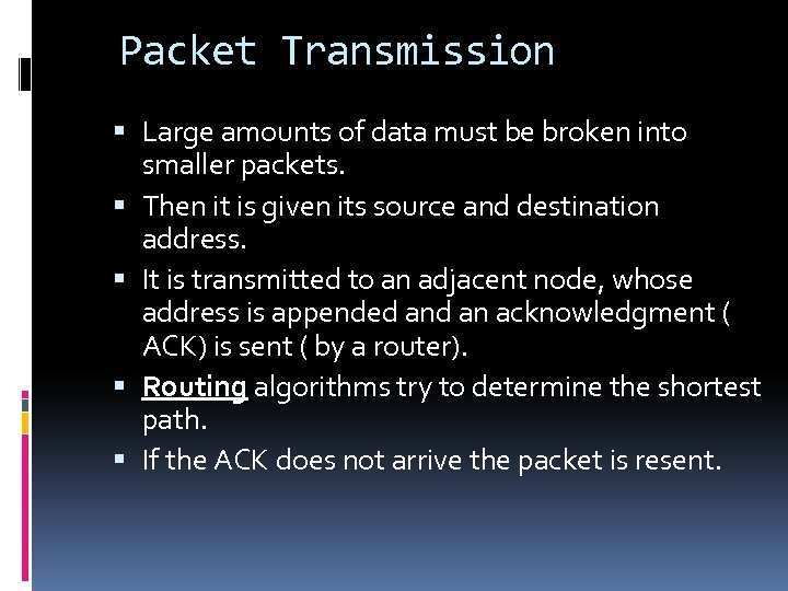 Packet Transmission Large amounts of data must be broken into smaller packets. Then it