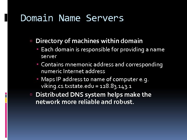 Domain Name Servers Directory of machines within domain Each domain is responsible for providing