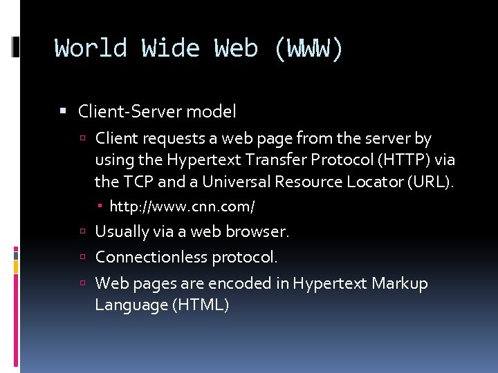 World Wide Web (WWW) Client-Server model Client requests a web page from the server