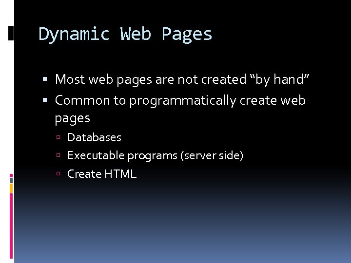 """Dynamic Web Pages Most web pages are not created """"by hand"""" Common to programmatically"""