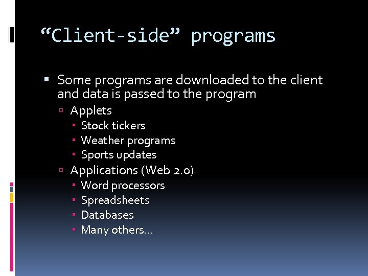 """""""Client-side"""" programs Some programs are downloaded to the client and data is passed to"""