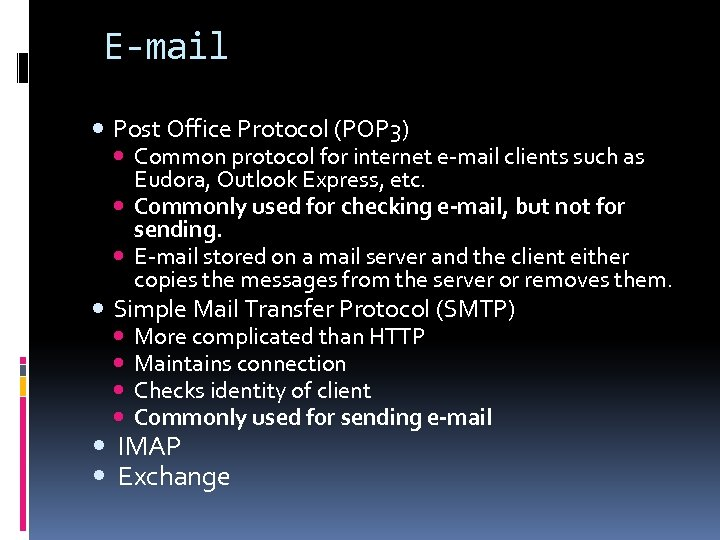 E-mail Post Office Protocol (POP 3) Common protocol for internet e-mail clients such as