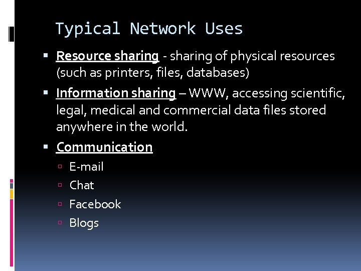 Typical Network Uses Resource sharing - sharing of physical resources (such as printers, files,