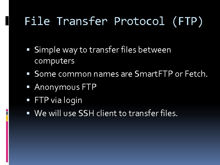 File Transfer Protocol (FTP) Simple way to transfer files between computers Some common names