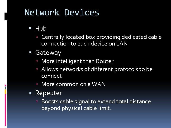 Network Devices Hub Centrally located box providing dedicated cable connection to each device on