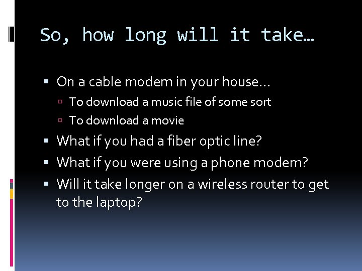So, how long will it take… On a cable modem in your house… To