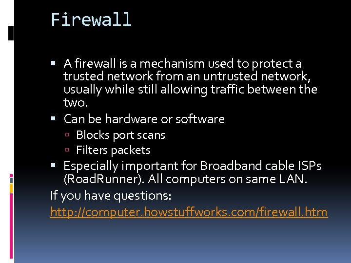Firewall A firewall is a mechanism used to protect a trusted network from an