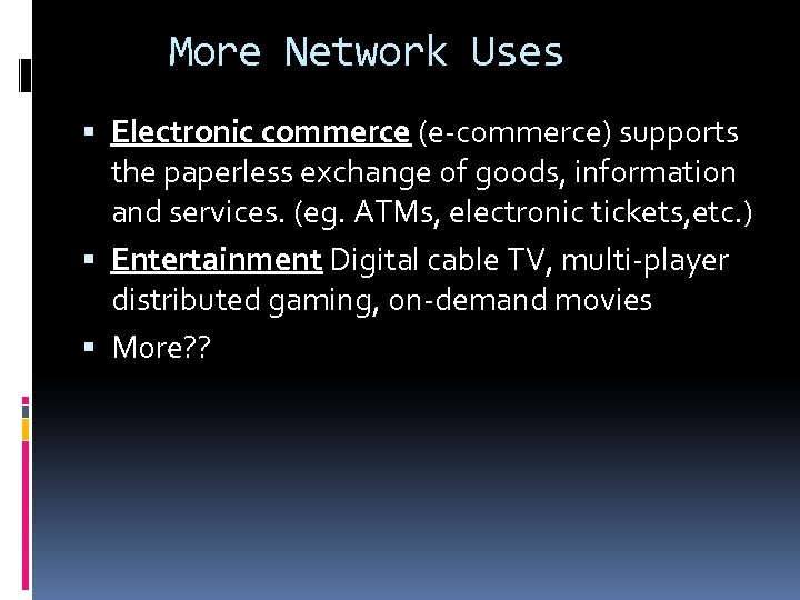 More Network Uses Electronic commerce (e-commerce) supports the paperless exchange of goods, information and