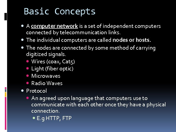 Basic Concepts A computer network is a set of independent computers connected by telecommunication