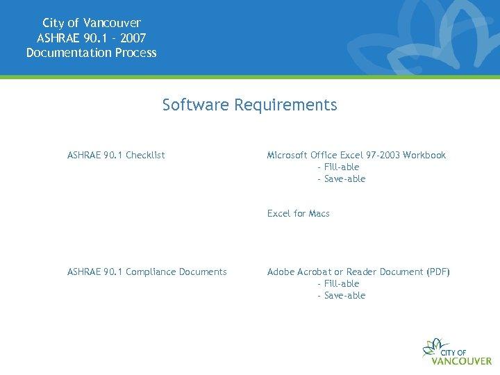 City of Vancouver ASHRAE 90. 1 – 2007 Documentation Process Software Requirements ASHRAE 90.