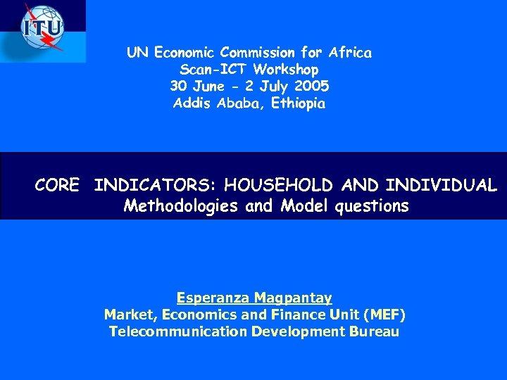UN Economic Commission for Africa Scan-ICT Workshop 30 June - 2 July 2005 Addis